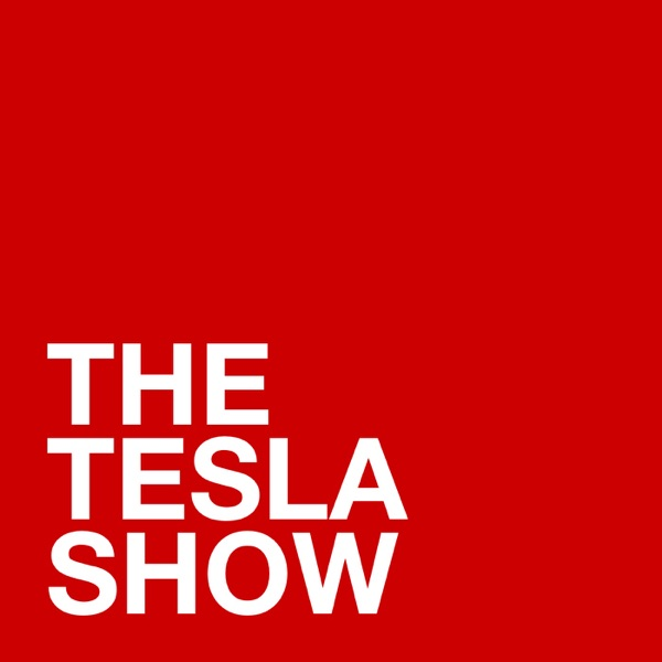 The Tesla Show – A Tesla Podcast