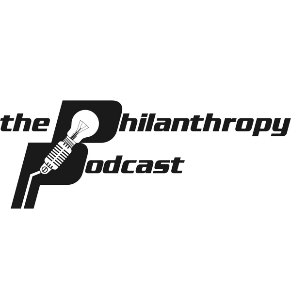 Philanthropy Podcast: A Resource for Leaders and Development, Advancement, and Fundraising Professionals