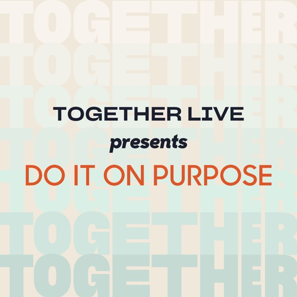 Together Live Presents: Do it on Purpose