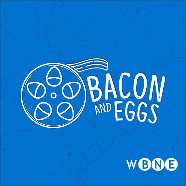 Bacon and Eggs: A Movie Lover's Podcast