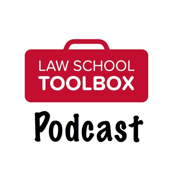 The Law School Toolbox Podcast: Tools for Law Students from 1L to the Bar Exam, and Beyond