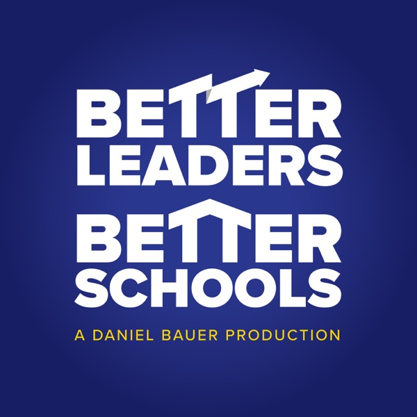 The Better Leaders Better Schools Podcast: Leadership Insights | Create Winning Cultures | Focus on the Essential | Lead with