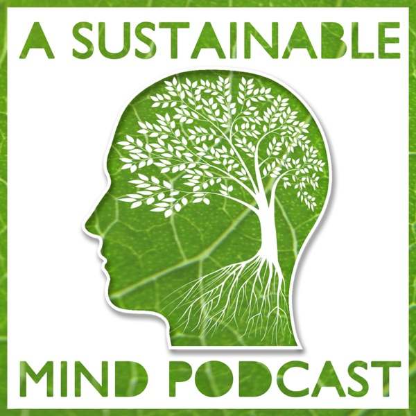 A Sustainable Mind - environment & sustainability podcast