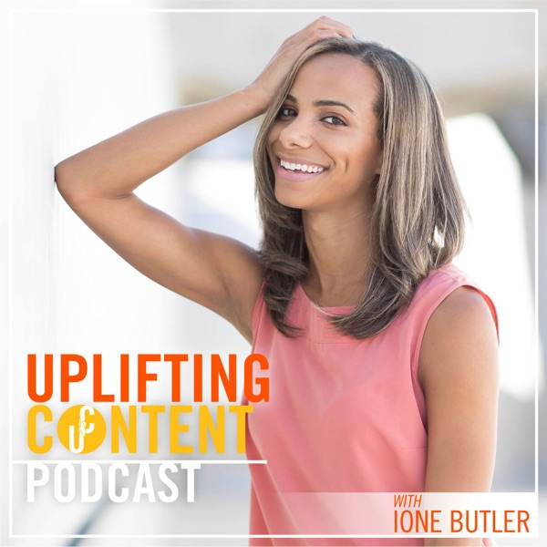 The Uplifting Content Podcast With Ione Butler
