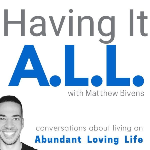 Having It ALL: Conversations about living an Abundant Loving Life