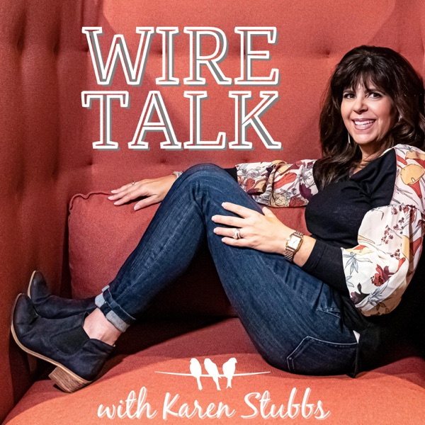 Wire Talk with Karen Stubbs