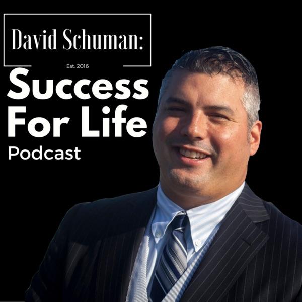 David Schuman: Success For Life Podcast