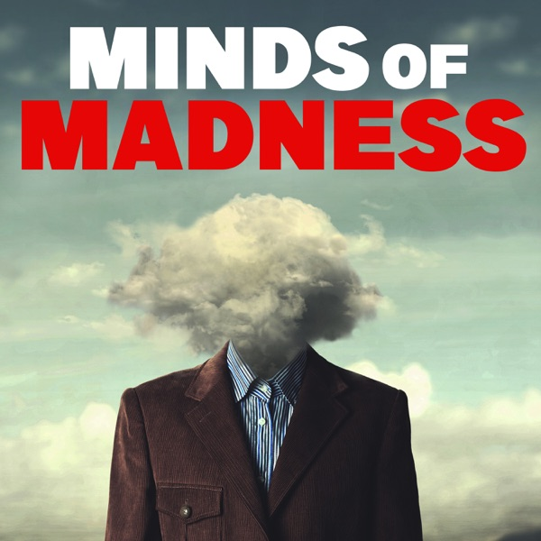The Minds of Madness - True Crime Stories