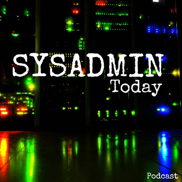 Sysadmin Today Podcast