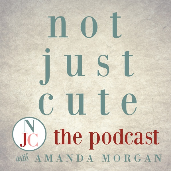 Not Just Cute, the Podcast: Intentional Whole Child Development for Parents and Teachers of Young Children
