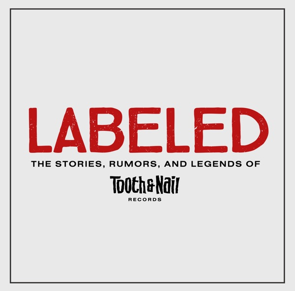 """Labeled: """"The Stories, Rumors, & Legends of Tooth & Nail Records"""""""