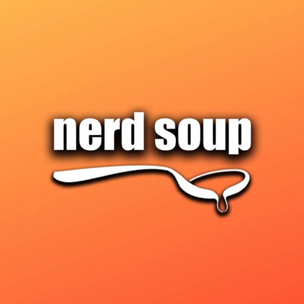 The Nerd Soup Podcast