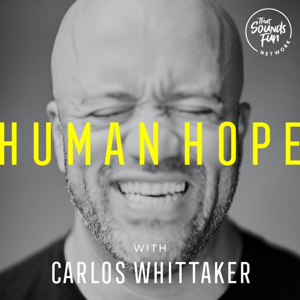 Human Hope with Carlos Whittaker
