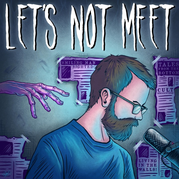 Let's Not Meet: A True Horror Podcast