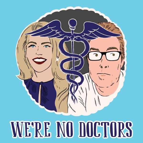 We're No Doctors