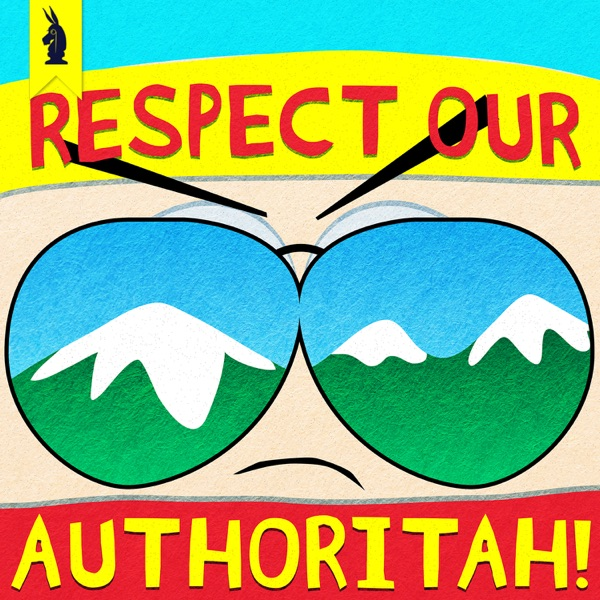 Respect Our Authoritah! –A SOUTH PARK Podcast by Wisecrack