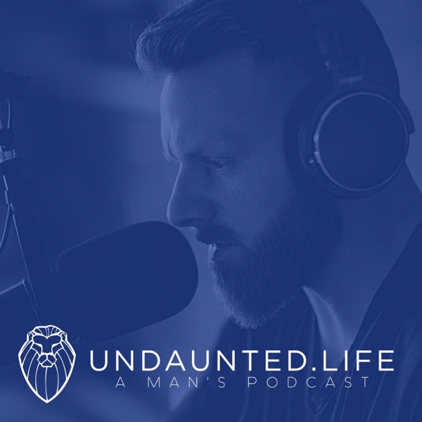 Undaunted.Life: A Man's Podcast by Kyle Thompson