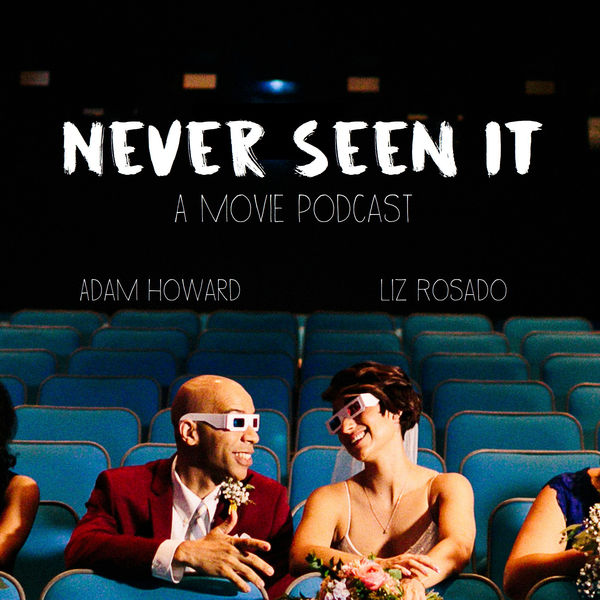 Never Seen It - Movie Podcast