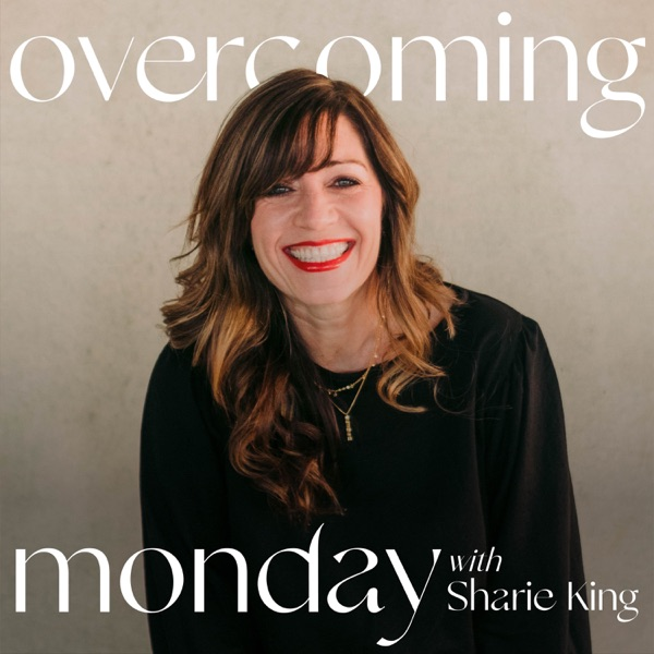 Overcoming Monday with Sharie King
