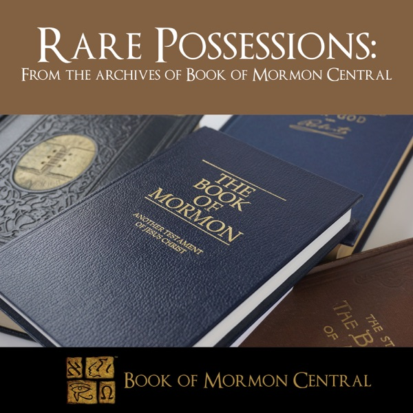 Rare Possessions: From The Archives of Book of Mormon Central