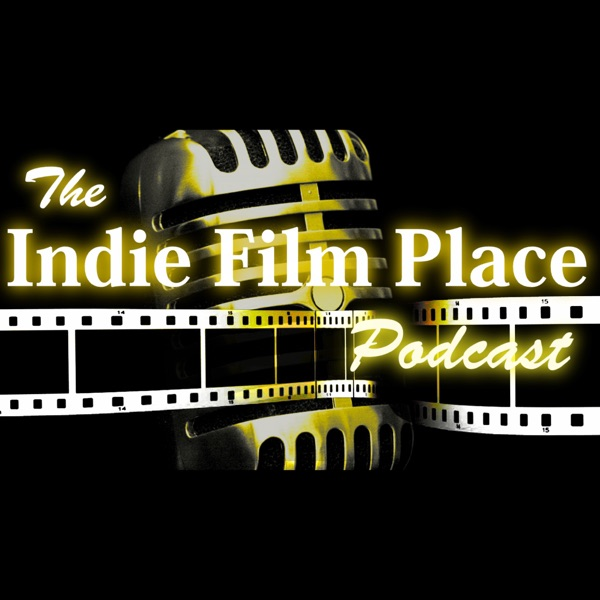 The Indie Film Place Podcast - Filmmaking / Indie Film / Filmmakers / Independent Film