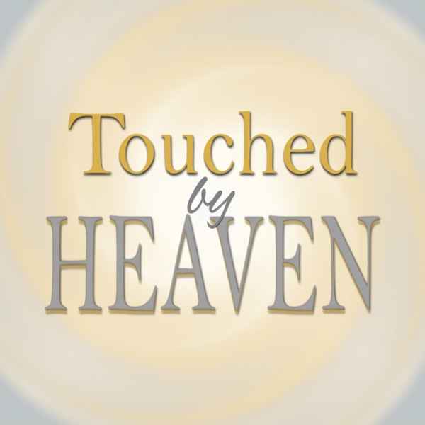 Touched by Heaven - Everyday Encounters with God