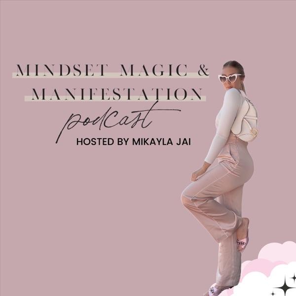 MINDSET MAGIC & MANIFESTATION Podcast