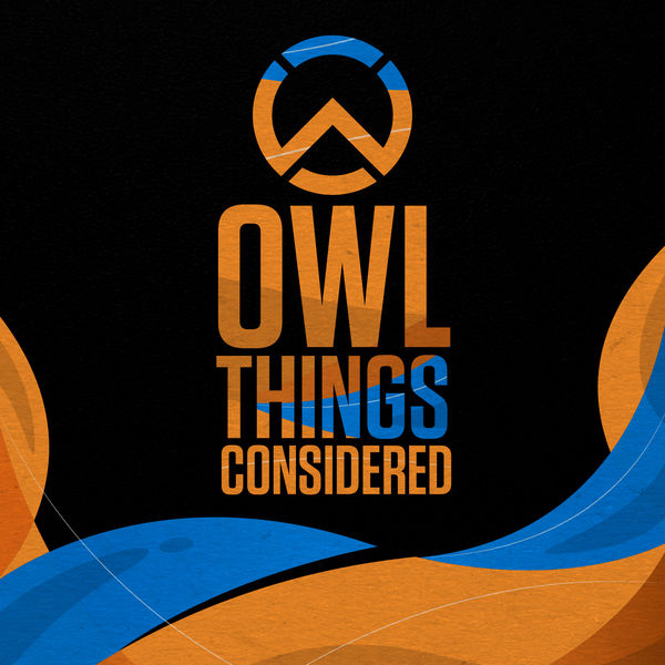 OWL Things Considered - Overwatch Esports Examined