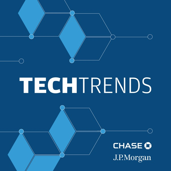 TechTrends Podcast by JPMorgan Chase