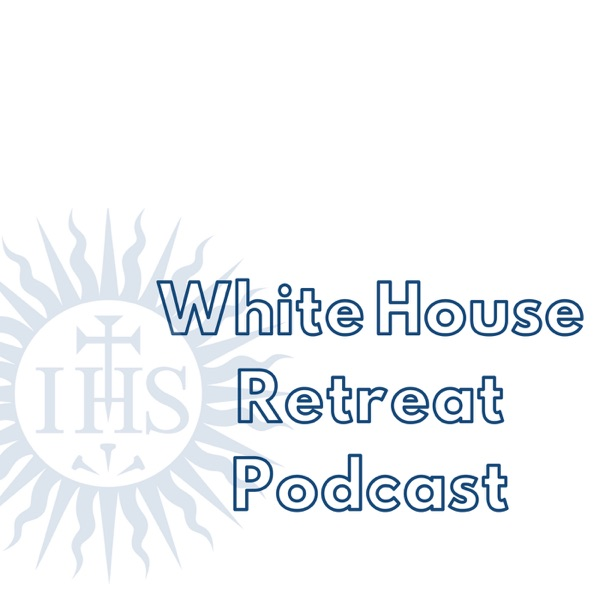 White House Retreat Podcast