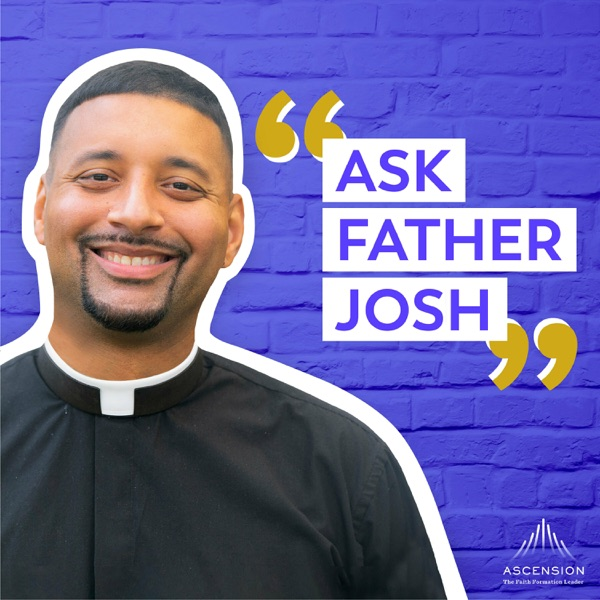 Ask Father Josh (Your Catholic Question and Answer Podcast)