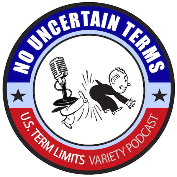 No Uncertain Terms Podcast by U.S. Term Limits