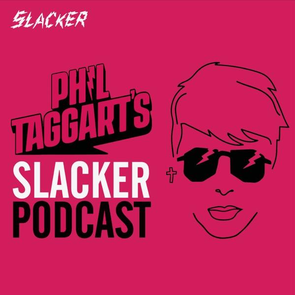 Phil Taggart's Slacker Podcast