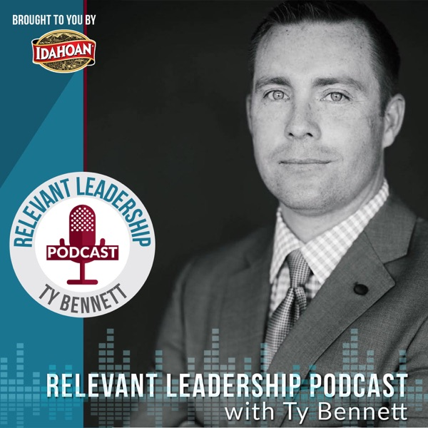 The Relevant Leadership Podcast with Ty Bennett | Inspiration | Leadership | Motivation | Inspiring Stories | CEO Interviews
