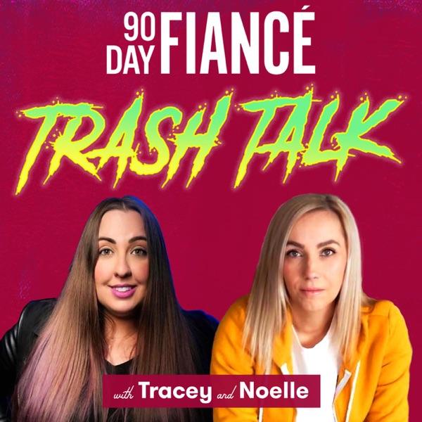 90 Day Fiance Trash Talk