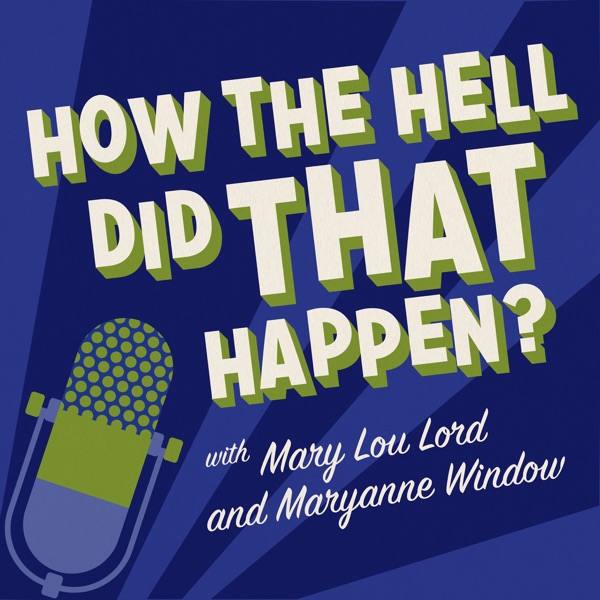 How The Hell Did That Happen? with Mary Lou Lord and Maryanne Window