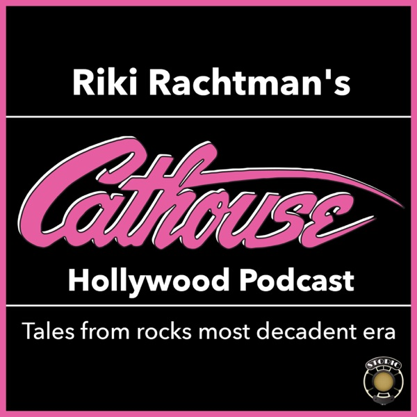 Riki Rachtman's Cathouse Hollywood Podcast