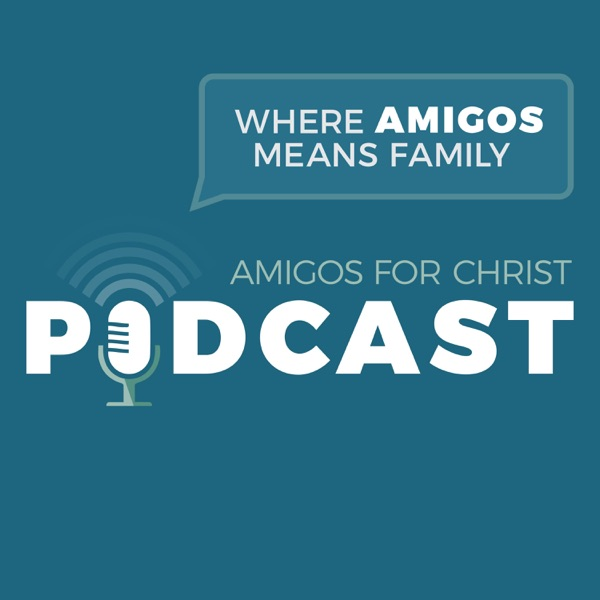 Amigos for Christ Podcast - Where Amigos Means Family