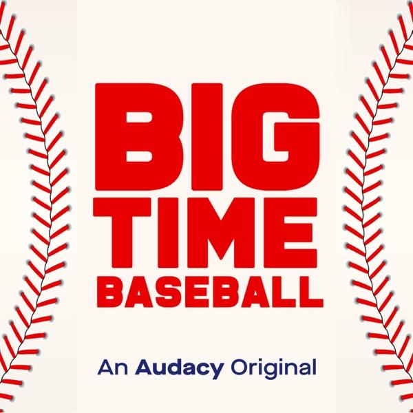 Big Time Baseball - A RADIO.COM Sports Original