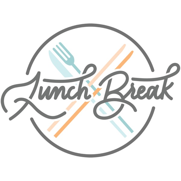 Lunch Break! Podcast