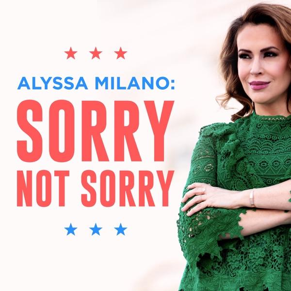 Alyssa Milano: Sorry Not Sorry