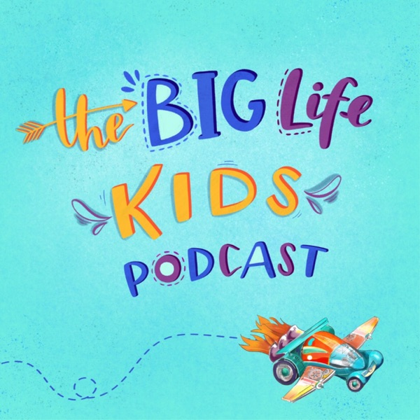 Big Life Kids Podcast