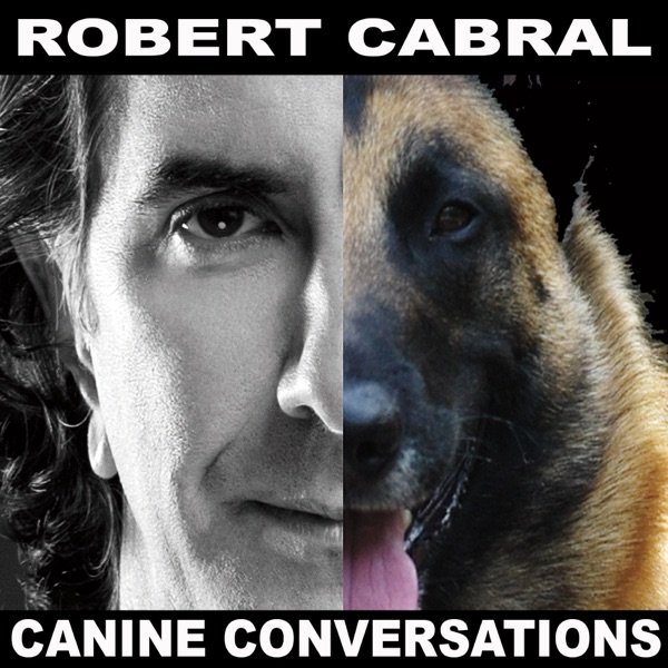 Canine Conversations Robert Cabral's Dog Training Podcast