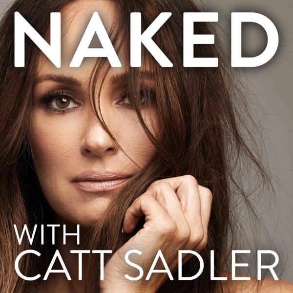 NAKED with Catt Sadler