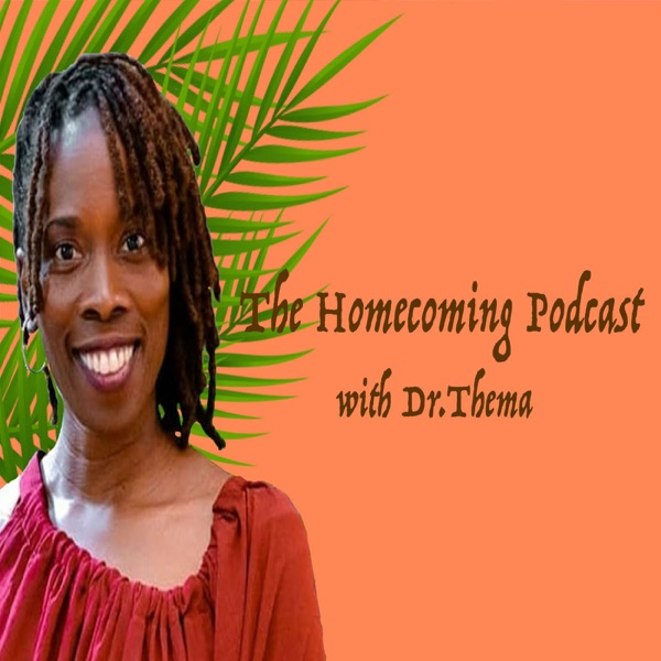 The Homecoming Podcast with Dr. Thema