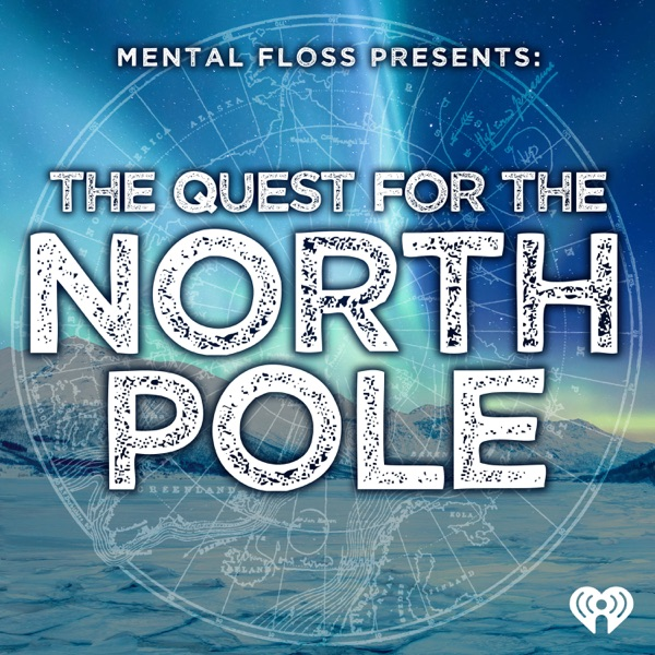 Mental Floss Presents: The Quest for the North Pole