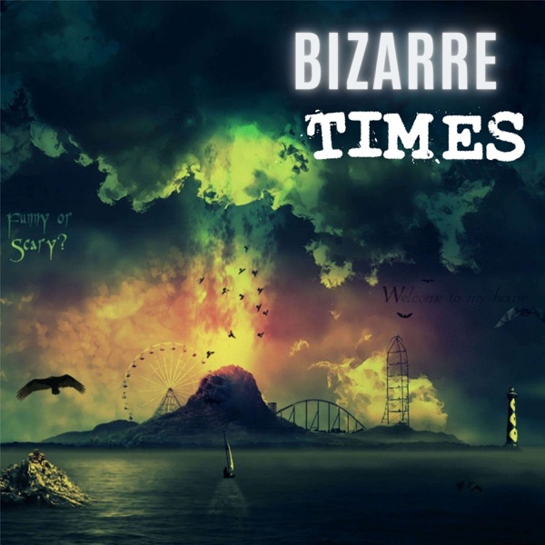 Bizarre Times - Paranormal, Conspiracy, Creepy and True Crime Stories