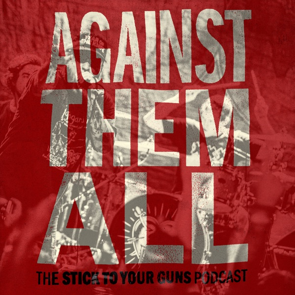 Against Them All - The Stick To Your Guns Podcast
