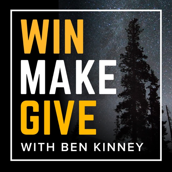 Win Make Give with Ben Kinney