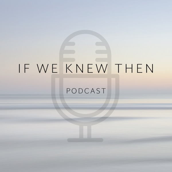 If We Knew Then - Down Syndrome Podcast